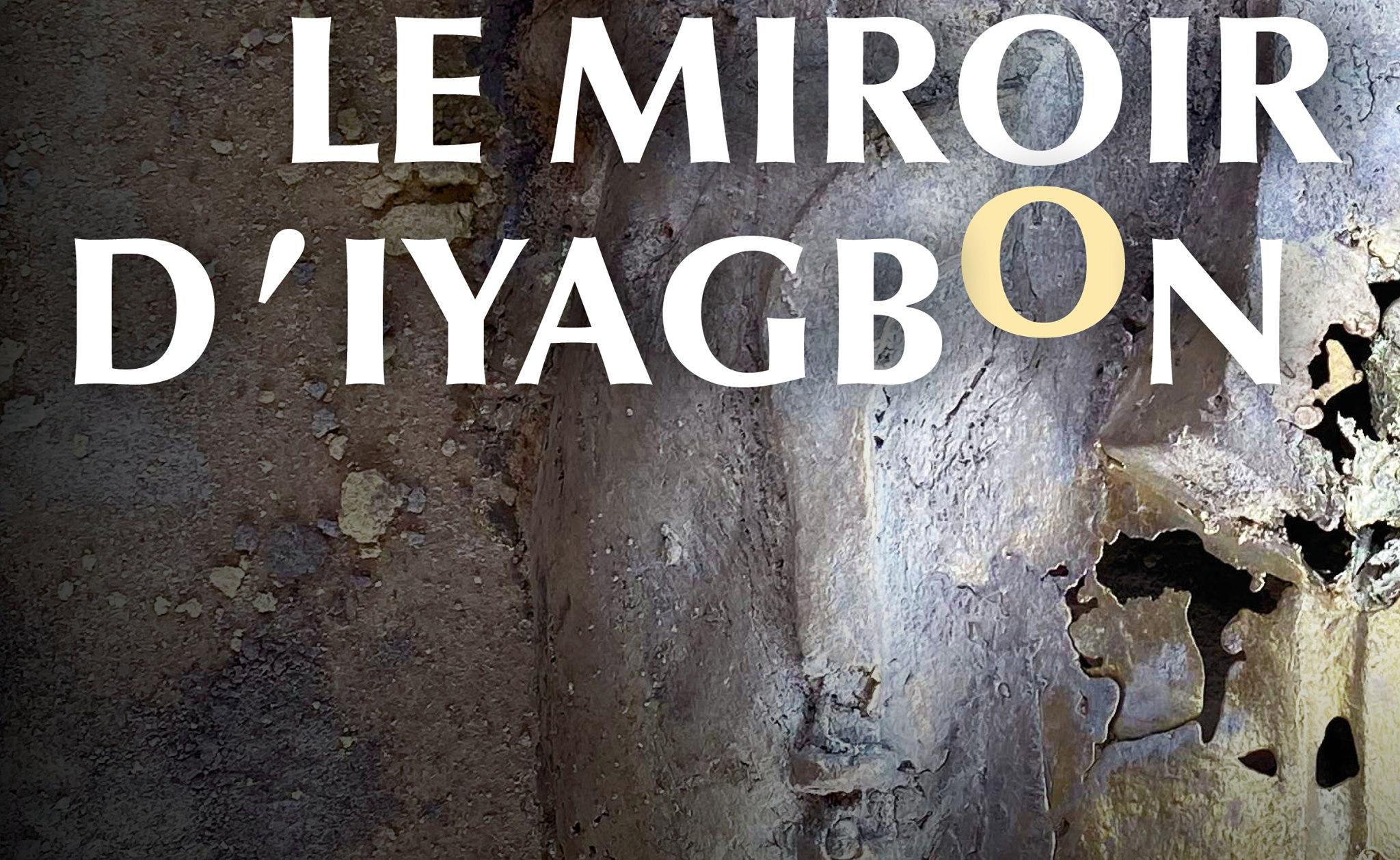 Le Miroir d'Iyagbon / Sortie de résidence